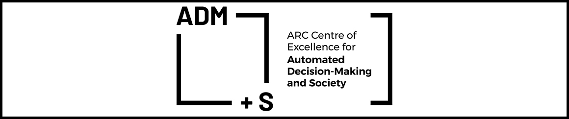 ARC CENTRE OF EXCELLENCE FOR AUTOMATED DECISION-MAKING AND SOCIETY